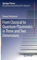 From Classical to Quantum Plasmonics in Three and Two Dimensions by Thomas Christensen