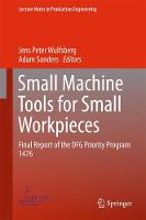 Small Machine Tools for Small Workpieces Final Report of the DFG Priority Program 1476 by Jens Peter Wulfsberg
