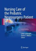 Nursing Care of the Pediatric Neurosurgery Patient by Cathy C. Cartwright