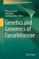Genetics and Genomics of Cucurbitaceae by Rebecca Grumet