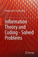 Information Theory and Coding - Solved Problems by Predrag Ivanis, Dusan Drajic