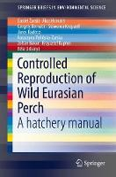 Controlled Reproduction of Wild Eurasian Perch A hatchery manual by Daniel Zarski, Akos Horvath, Gergely Bernath, Slawomir Krejszeff