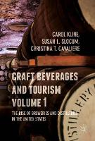 Craft Beverages and Tourism, Volume 1 The Rise of Breweries and Distilleries in the United States by Carol Kline