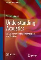 Understanding Acoustics An Experimentalist's View of Acoustics and Vibration by Steven L. Garrett