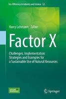 Factor X Challenges, Implementation Strategies and Examples for a Sustainable Use of Natural Resources by Harry Lehmann