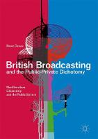 British Broadcasting and the Public-Private Dichotomy Neoliberalism, Citizenship and the Public Sphere by Simon Dawes