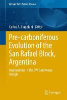 Pre-carboniferous Evolution of the San Rafael Block, Argentina Implications in the Gondwana Margin by Carlos Alberto Cingolani