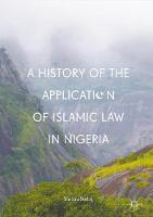 A History of the Application of Islamic Law in Nigeria by Yushau Sodiq