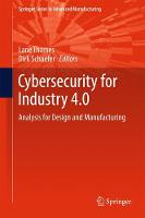 Cybersecurity for Industry 4.0 Analysis for Design and Manufacturing by Dirk Schaefer