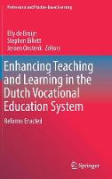 Enhancing Teaching and Learning in the Dutch Vocational Education System Reforms Enacted by Stephen Billett