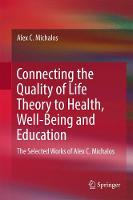 Connecting the Quality of Life Theory to Health, Well-being and Education The Selected Works of Alex C. Michalos by Alex C. Michalos