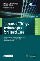 Internet of Things Technologies for HealthCare Third International Conference, HealthyIoT 2016, Vasteras, Sweden, October 18-19, 2016, Revised Selected Papers by Shahina Begum