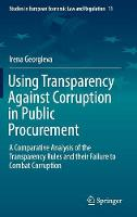Using Transparency Against Corruption in Public Procurement A Comparative Analysis of the Transparency Rules and their Failure to Combat Corruption by Irena Georgieva