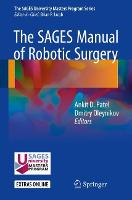 The SAGES Manual of Robotic Surgery by Ankit Patel