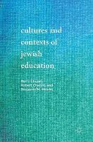 Cultures and Contexts of Jewish Education by Barry Chazan, Robert Chazan, Benjamin M. Jacobs
