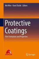 Protective Coatings Film Formation and Properties by Mei Wen