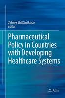 Pharmaceutical Policy in Countries with Developing Healthcare Systems by Zaheer-ud-Din Babar