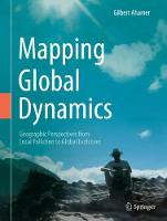 Mapping Global Dynamics Geographic Perspectives from Local Pollution to Global Evolution by Gilbert Ahamer