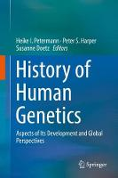 History of Human Genetics Aspects of its Development and Global Perspectives by Heike I. Petermann