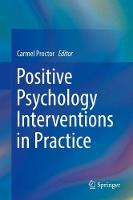 Positive Psychology Interventions in Practice by Carmel Proctor