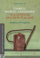 Chinese Market Gardening in Australia and New Zealand Gardens of Prosperity by Joanna Boileau