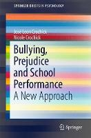 Bullying, Prejudice and School Performance A New Approach by Nicole Crochick