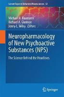 Neuropharmacology of New Psychoactive Substances (NPS) The Science Behind the Headlines by Michael H. Baumann