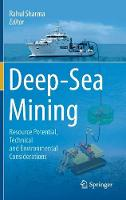 Deep-Sea Mining Resource Potential, Technical and Environmental Considerations by Rahul Sharma