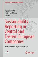 Sustainability Reporting in Central and Eastern European Companies International Empirical Insights by Peter Horvath