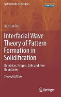 Interfacial Wave Theory of Pattern Formation in Solidification Dendrites, Fingers, Cells and Free Boundaries by Jian-Jun Xu