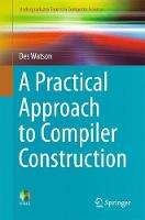 A Practical Approach to Compiler Construction by Des Watson