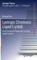 Lyotropic Chromonic Liquid Crystals From Viscoelastic Properties to Living Liquid Crystals by Shuang Zhou