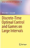 Discrete-Time Optimal Control and Games on Large Intervals by Alexander J. Zaslavski