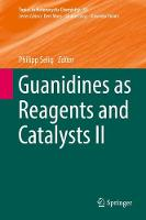 Guanidines as Reagents and Catalysts II by Philipp Selig