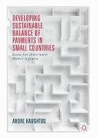 Developing Sustainable Balance of Payments in Small Countries Lessons from Macroeconomic Deadlock in Jamaica by Andrew Haughton