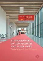 Ethnographies of Conferences and Trade Fairs Shaping Industries, Creating Professionals by Hege Hoyer Leivestad