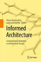 Informed Architecture Computational Strategies in Architectural Design by Marco Hemmerling