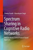 Spectrum Sharing in Cognitive Radio Networks Medium Access Control Protocol Based Approach by Ghanshyam Singh