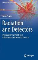 Radiation and Detectors Introduction to the Physics of Radiation and Detection Devices by Lucio Cerrito