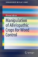 Manipulation of Allelopathic Crops for Weed Control by Khawar Jabran