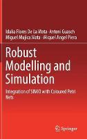 Robust Modelling and Simulation Integration of SIMIO with Coloured Petri Nets by Idalia Flores De la Mota, Idalia Flores, Antoni Guasch, Miguel Mujica Mota