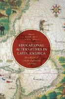 Educational Alternatives in Latin America New Modes of Counter-Hegemonic Learning by Timothy Ireland