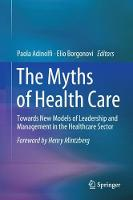 The Myths of Health Care Towards New Models of Leadership and Management in the Healthcare Sector by Paola Adinolfi