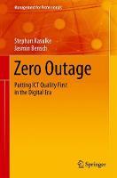 Zero Outage Putting ICT Quality First in the Digital Era by Stephan Kasulke, Jasmin Bensch, Ferri Abolhassan