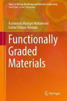 Functionally Graded Materials by Rasheedat Modupe Mahamood, Esther Titilayo Akinlabi