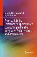 From Variability Tolerance to Approximate Computing in Parallel Integrated Architectures and Accelerators by Abbas Rahimi, Luca Benini, Rajesh Gupta