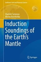 Induction Soundings of the Earth's Mantle by Vladimir Semenov, Maxim Petrishchev