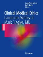 Clinical Medical Ethics Landmark Works of Mark Siegler, MD by Laura Weiss, MD, MA Roberts