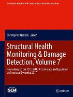 Structural Health Monitoring & Damage Detection, Volume 7 Proceedings of the 35th IMAC, A Conference and Exposition on Structural Dynamics 2017 by Christopher Niezrecki