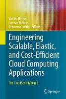 Engineering Scalable, Elastic, and Cost-Efficient Cloud Computing Applications The CloudScale Method by Steffen Becker